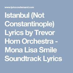 Istanbul (Not Constantinople) Lyrics by Trevor Horn Orchestra - Mona Lisa Smile Soundtrack Lyrics