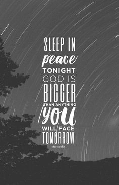 Sleep in peace tonight God is bigger than p upmost 4  A7zd x c vv you will face tomorrow faith quote Dave Willis davewillis.org Make It Simple, Keep Calm, Christ, Relax, Stay Calm