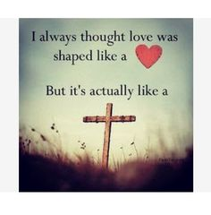 11 Godly Insights for Today - Jesus Quote - Christian Quote - I always thought love was shaped like a heart But it's actually like a cross. The post 11 Godly Insights for Today appeared first on Gag Dad. Religious Quotes, Spiritual Quotes, Quotes About God, Jesus Love Quotes, Jesus Sayings, Jesus Christ Quotes, Gods Love Quotes, Faith In God, Faith Quotes