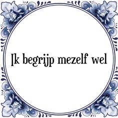 Ik begrijp mezelf wel - Bekijk of bestel deze Tegel nu op Tegelspreuken.nl
