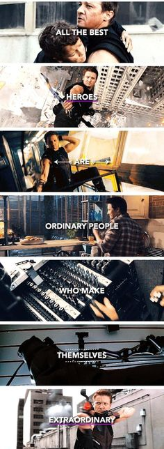 Hawkeye [that's so true!! No matter if you don't have superpowers, you can become one!
