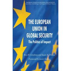 The European Union in global security : the politics of impact / Roy H. Ginsberg and Susan E. Penksa.  Palgrave Macmillan, 2012.