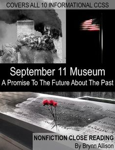 """Nonfiction Close Reading on the September 11 Memorial Museum. This nonfiction close reading focuses on a National Public Radio article titled """"At September 11 Museum, Promises to the Future About the Past"""" and makes connections with former President George W. Bush's 9/11 speech. After reading, students will answer text-based questions, which cover all ten of the Common Core Informational Standards. Students will also have a choice of six engaging after reading activities."""