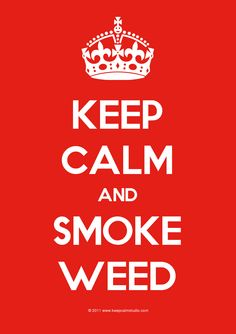 keep calm and smoke weed http://Teagardins.com UPDATE: Now ANYONE can call our Drug and Drama Helpline Free at 310-855-9168 #Bong#Pipe#Waterpipe#Stone#Pot #Weed#Glasspipe#bud#ganja#reefer#Chro#kush#hydro#skunk#dope#grass#haze#smoke #herb#trees#cannibis#ifweedwerelegal#legalizeit#weed#pot#hem#marijuana#stonerfamily #0Deaths#toohigh#legaliz#MMOT #mmj#norml#maryjane #Teagardins #SmokeShop