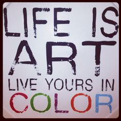 ARTISTS PLEASE SHARE! Life= Art, Live in Color #creatives #socialmedia #JaneFrankland http://jane-frankland.com