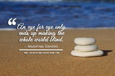 An eye for eye only ends up making the whole world blind. – Mahatma Gandhi Comments comments