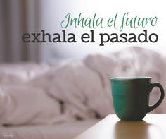 ¿Sigues sin vivir en el ahora? Mi recomendación: inhala el futuro, exhala el pasado...