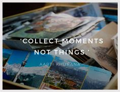 """Inspirational Quote of the Week: """"Collect Moments Not Things"""" by Aarti Khurana Weekly Inspirational Quotes, Inspiring Quotes, Monday Inspiration, Quote Of The Week, In This Moment, Travel, Life Inspirational Quotes, Viajes, Inspring Quotes"""