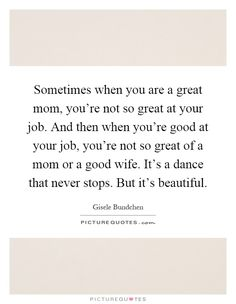 Sometimes when you are a great mom, you