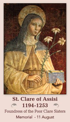St Clare, Founder of the Poor Clare Sisters.  She is my patron saint.