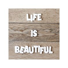 life is beautiful (wood floor) - 8 x 8 - fine art photography print - affordable home decor : product : papernstitch featuring polyvore, home, home decor, wall art, quotes, text, words, backgrounds, pictures, fillers, phrases, saying, wooden picture, word wall art, wood home decor, typography wall art and wood wall art