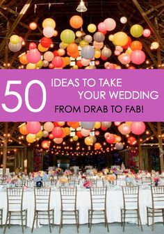 50 Ideas to take your wedding from drab to fab!
