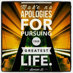 Make no apologies for pursuing your greatest life.   Take ownership of your life, and make a conscious choice to align your words, feelings, and actions to make your dream a reality. Life is calling you up higher. Continue to stretch yourself and rise to the occasion.   Develop the mindset that this is your time, and good things are supposed to happen to you. Stay encouraged.   Your belief in yourself is more important that what anyone else thinks. Live a big dream!   You deserve. - Samson…