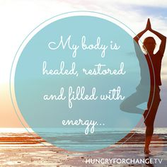 HFC Daily Affirmation - My body is healed, restored and filled with energy. www.hungryforchange.tv #affirmations #hungryforchange