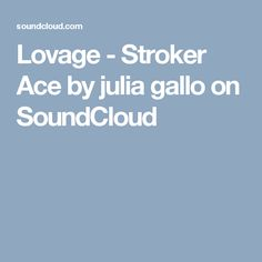 Lovage - Stroker Ace by julia gallo on SoundCloud