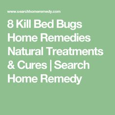 8 Kill Bed Bugs Home Remedies Natural Treatments & Cures   Search Home Remedy