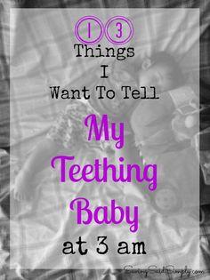 SavingSaidSimply.com - 13 Things I Want to Tell My Teething Baby at 3 am #humor #mom #teething