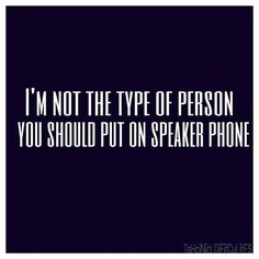 This is true!  If you are my friend..and you're ever going to call me.  Speaker is not your best choice.