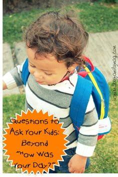 """Going Beyond """"How was your day?""""  Questions to ask your kids (fun ways)"""