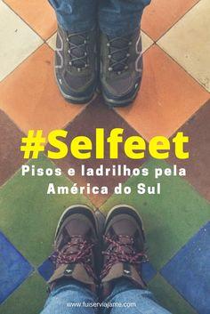 Você também é adepto do #selfeet? Veja as fotos de bonitos pisos e ladrilhos que encontramos em nossas andanças pela América do Sul, em 8 fotos! #8on8