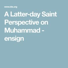 A Latter-day Saint Perspective on Muhammad - ensign