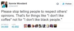 """Respecting others' opinions covers things like """"I don't like coffee,"""" not for """"I don't like black people."""""""