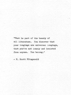 """Scott Fitzgerald Hand Typed Quote You Belong. by Quotype # book Quotes F. Scott Fitzgerald Hand Typed Quote """"You Belong. Typed Quotes, Poem Quotes, Words Quotes, Wise Words, Life Quotes, Sayings, Author Quotes, Nature Quotes, She Is Quotes"""
