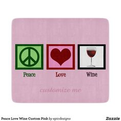 Peace Love Wine Custom Pink Cutting Boards. Cooking and drinking pair well together.