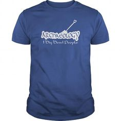 Awesome Tee Archaeology Funny Shirt TShirt Shirts & Tees #tee #tshirt #named tshirt #hobbie tshirts # Archaeology