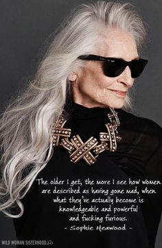 The older I get, the more I see how women are described as having gone mad, when what they've actually become is knowledgeable and powerful and fucking furious.  - Sophie Heawood. WILD WOMAN SISTERHOODॐ #WildWomanSisterhood #wildwoman #wildwomanmedicne #ageingabundantly #sophieheawood #sacredwoman #wildwomanprayer #EmbodyYourWildNature #aginggracefully