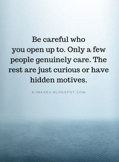 Quotes Be careful who you open up to. Only a few people genuinely care. The rest are just curious or have hidden motives. Hidden Love Quotes, Hiding Quotes, Gods Love Quotes, Life Quotes To Live By, Funny Quotes About Life, Words Quotes, Quotable Quotes, Daily Quotes, Quotes Quotes