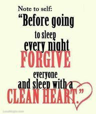 go to bed with a clean heart and mind!