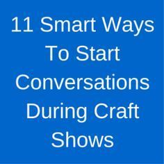 11 Smart Ways To Start Conversations During Craft Shows If you say nothing they think you aren't helpful, or not interested, and they may walk away. So what should you do?http://www.craftmakerpro.com/business-tips/11-smart-ways-to-start-conversations-during-craft-shows/