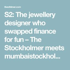 S2  The jewellery designer who swapped finance for fun – The Stockholmer  meets mumbaistockholm s Cecilia. EkonomiSmycken Design af6cbcd5bea48
