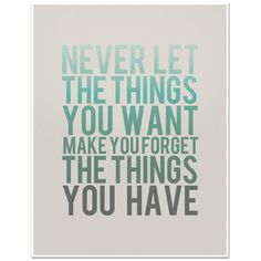 Never Let the Things You Want Make You Forget the Things You Have - 8... ❤ liked on Polyvore