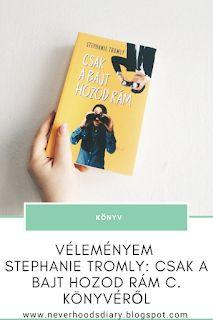 Neverhood's Diary: Stephanie Tromly: Csak a bajt hozod rám