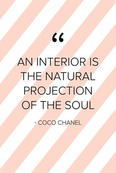 """An interior is the natural projection of the soul"" – Coco Chanel ""Ein Interieur ist die natürliche Projektion der Seele"" – Coco Chanel Home Decor Quotes, Home Quotes And Sayings, Quotes To Live By, Love Quotes, Quotes Images, Design Museum London, The Words, Interior Design Quotes, Quote Design"