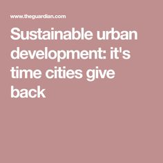 Fiona Woo: With dwindling natural resources to feed cities, urban planning needs to be regenerative from the start Giving Back, Natural Resources, Urban Planning, Sustainability, Cities, Urban Design Plan, Sustainable Development, City