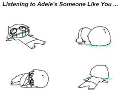 Matter of fact, AWL of Adele's music from the 21 joint have this effect.