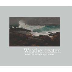 Weatherbeaten: Winslow Homer and Maine (Portland Museum of Art) (Hardcover)