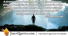 """A strong sense of humor, a really awesome personality, and maturity is also really important in a boyfriend. I tend to only be attracted to older guys for that reason. I just love guys who have a really strong sense of who they are. Crazy About You Quotes, I Want Quotes, Elizabeth Gillies, Maturity, Boyfriend Quotes, Jokes Quotes, Daily Quotes, Be Yourself Quotes, Picture Quotes"