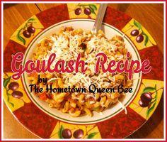 Hometown Queen Bee: Goulash Recipe