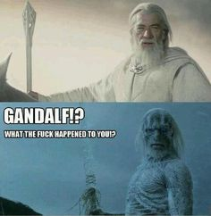 haha Gandalf turned into a White Walker