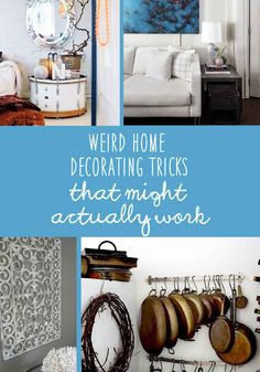21 Weird Home Decorating Tricks That Might Actually Work