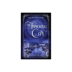 The Immortal City - (The Magicians of Venice) by Amy Kuivalainen (Paperback) Book 1, The Book, Ancient Scripts, Murder Mysteries, Lost City, The Magicians, Venice, Mystery, Novels