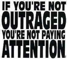 IF YOU'RE NOT OUTRAGED YOU'RE NOT PAYING ATTENTION!  Sally, this is what scares me...so many aren't.