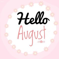 Hello August, Bom Dia