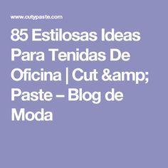 85 Estilosas Ideas Para Tenidas De Oficina | Cut & Paste – Blog de Moda