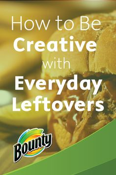 Get creative with your leftovers and minimize waste! Here are a couple of tips from Bounty for using leftover hamburger and chicken and turning them into a delicious lunch or a quick on-the-go meal.