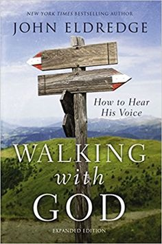 Walking with God: How to Hear His Voice (Thomas Nelson- 2008, 2016) John Eldredge, director of Ransomed Heart, a ministry devoted to restoring men and women in the love of God, originally wrote Walking with God in 2008.  He completed a revision in 2016.  In the Introduction, John defines our...